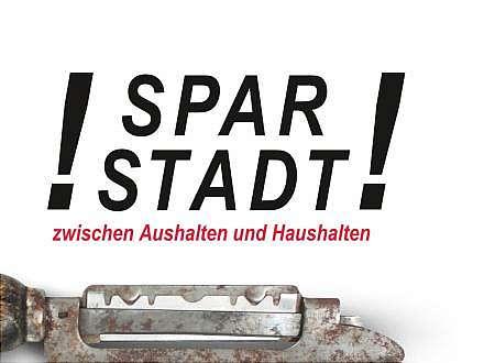 """Veranstaltung mit freiem Eintritt: Ausstellungseröffnung """"Sparstadt - Zwischen Aushalten und Haushalten"""""""